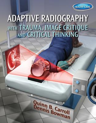 Adaptive Radiography With Trauma, Image Critique and Critical Thinking By Carroll, Quinn/ Bowman, Dennis
